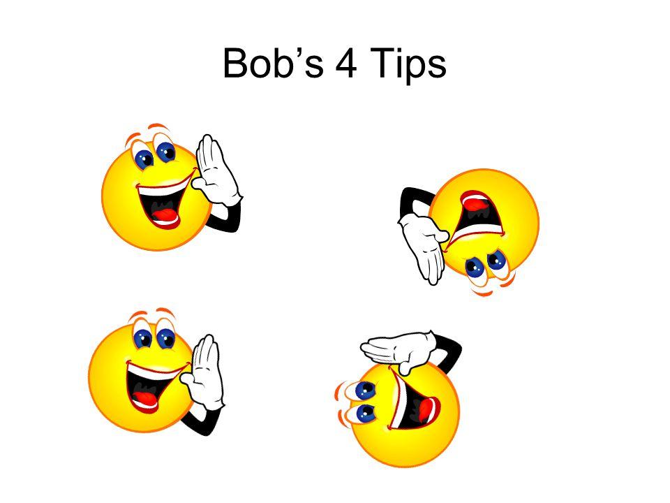 Bob's 4 Tips