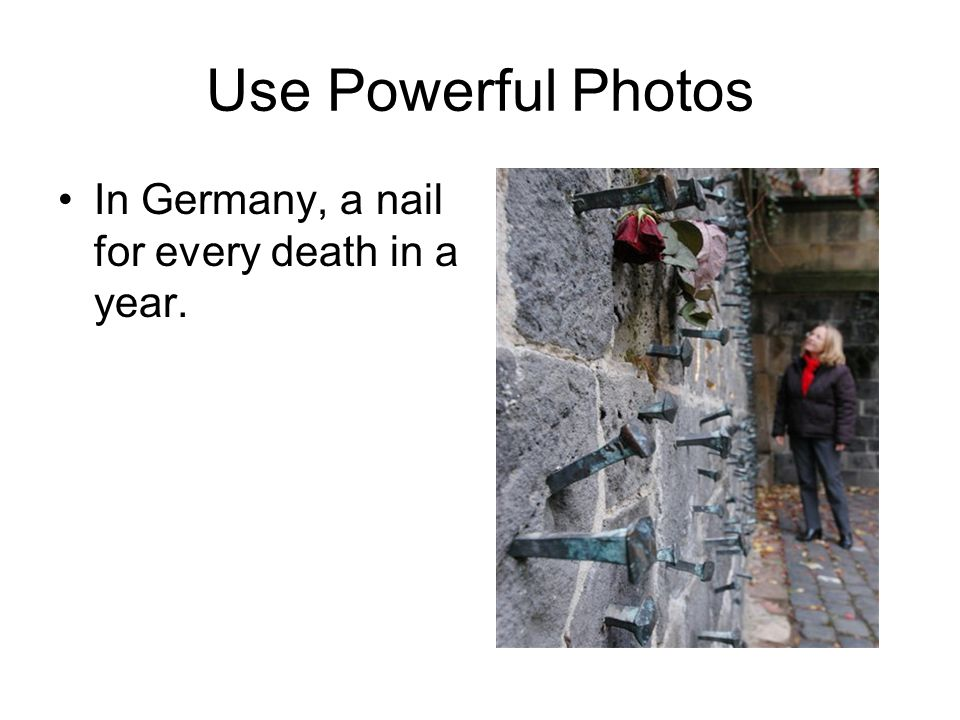 Use Powerful Photos In Germany, a nail for every death in a year.