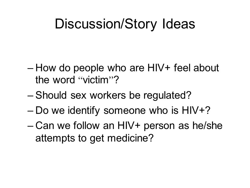 Discussion/Story Ideas –How do people who are HIV+ feel about the word victim .