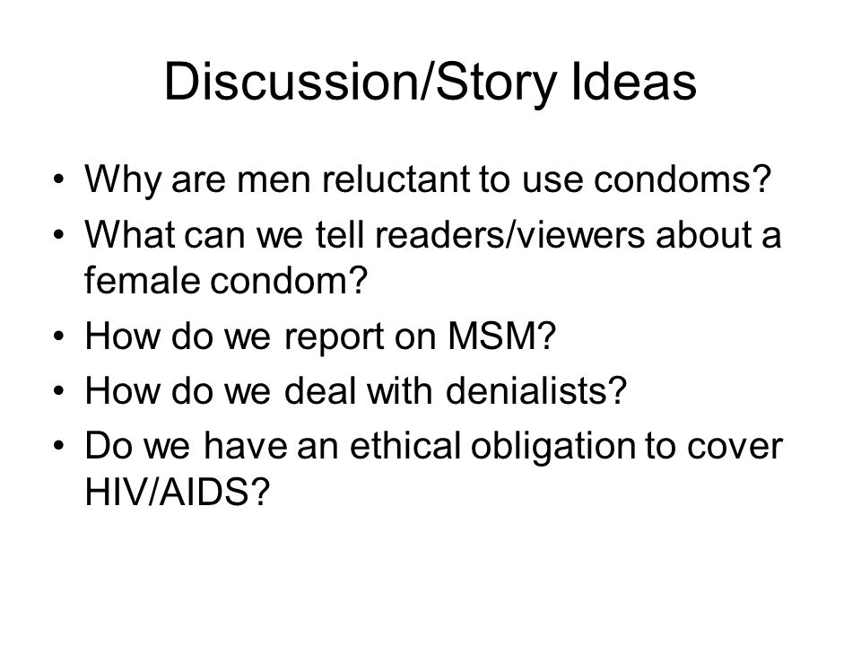 Discussion/Story Ideas Why are men reluctant to use condoms.