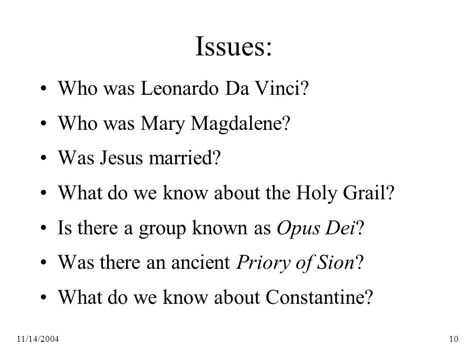 11/14/200410 Issues: Who was Leonardo Da Vinci. Who was Mary Magdalene.