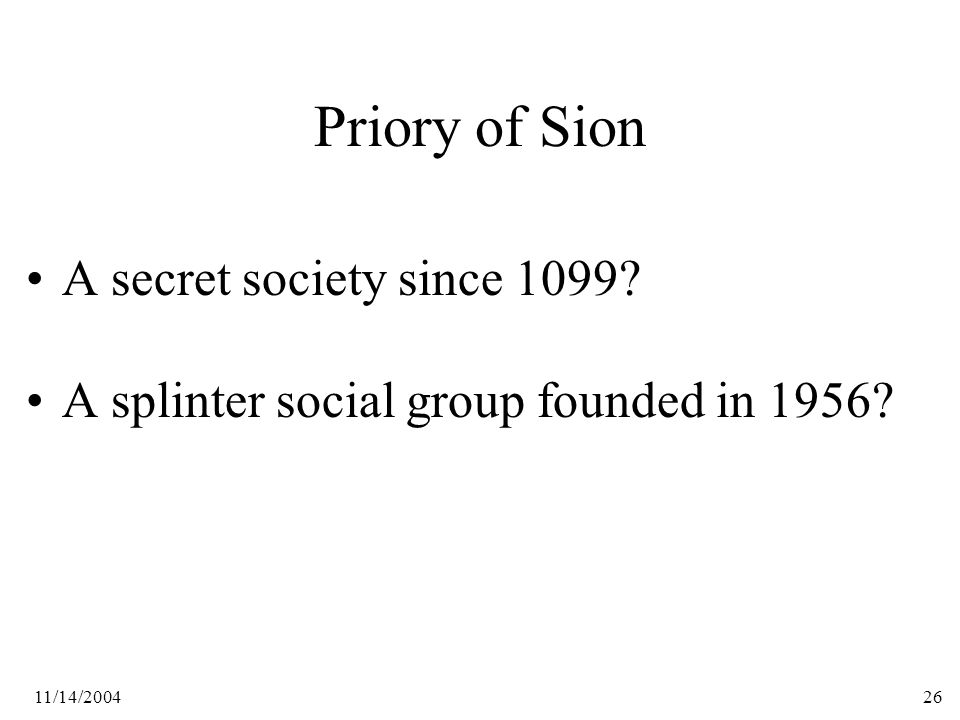 11/14/200426 Priory of Sion A secret society since 1099 A splinter social group founded in 1956
