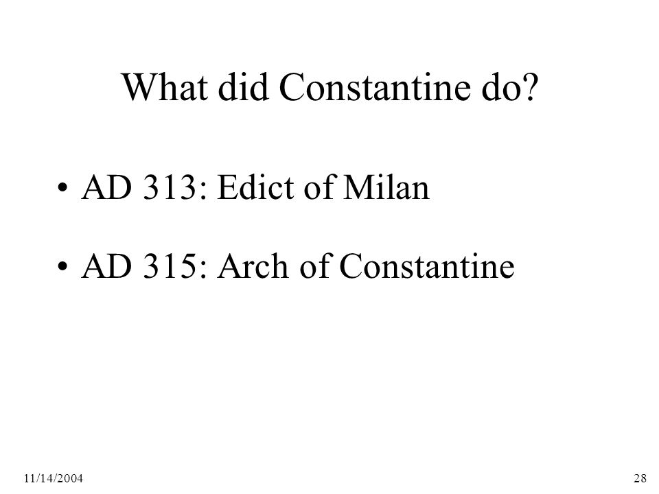 11/14/200428 What did Constantine do AD 313: Edict of Milan AD 315: Arch of Constantine
