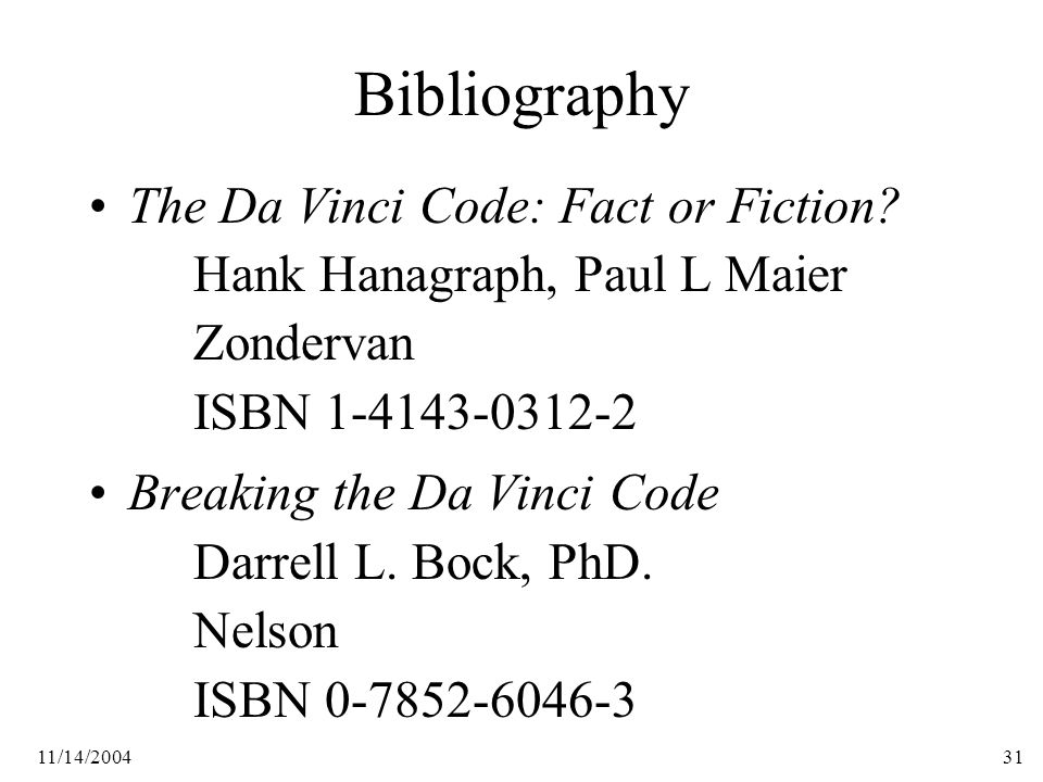 11/14/200431 Bibliography The Da Vinci Code: Fact or Fiction.