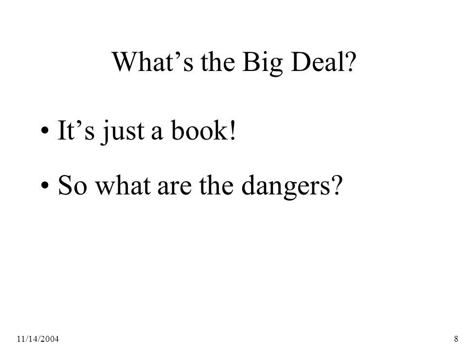 11/14/20048 What's the Big Deal It's just a book! So what are the dangers