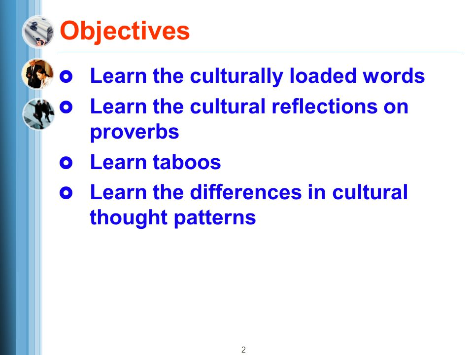 2 Objectives  Learn the culturally loaded words  Learn the cultural reflections on proverbs  Learn taboos  Learn the differences in cultural thought patterns