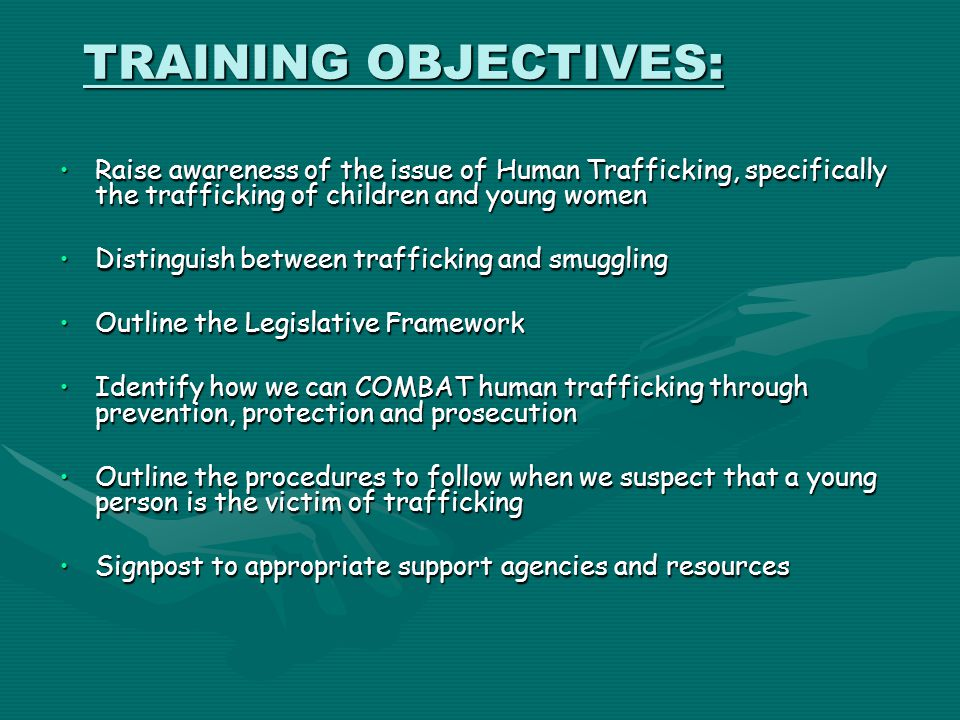 TRAINING OBJECTIVES: Raise awareness of the issue of Human Trafficking, specifically the trafficking of children and young womenRaise awareness of the