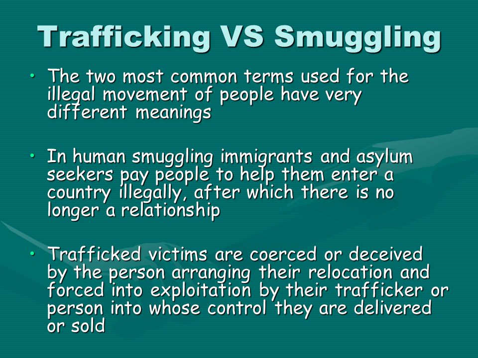 Trafficking VS Smuggling The two most common terms used for the illegal movement of people have very different meaningsThe two most common terms used