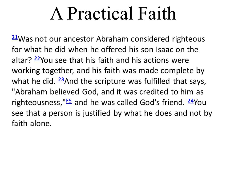 21 21 Was not our ancestor Abraham considered righteous for what he did when he offered his son Isaac on the altar.