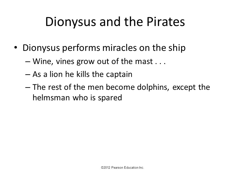 Dionysus and the Pirates Dionysus performs miracles on the ship – Wine, vines grow out of the mast...