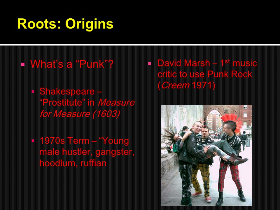 " What's a ""Punk""?  Shakespeare – ""Prostitute"" in Measure for Measure (1603)  1970s Term – ""Young male hustler, gangster, hoodlum, ruffian  David M"