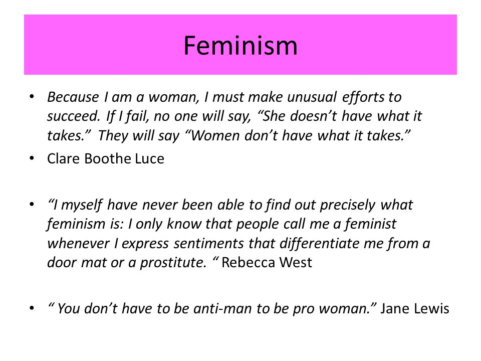 Feminism Because I am a woman, I must make unusual efforts to succeed.