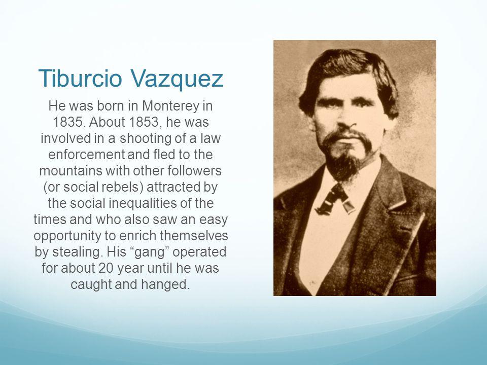 Tiburcio Vazquez He was born in Monterey in 1835.
