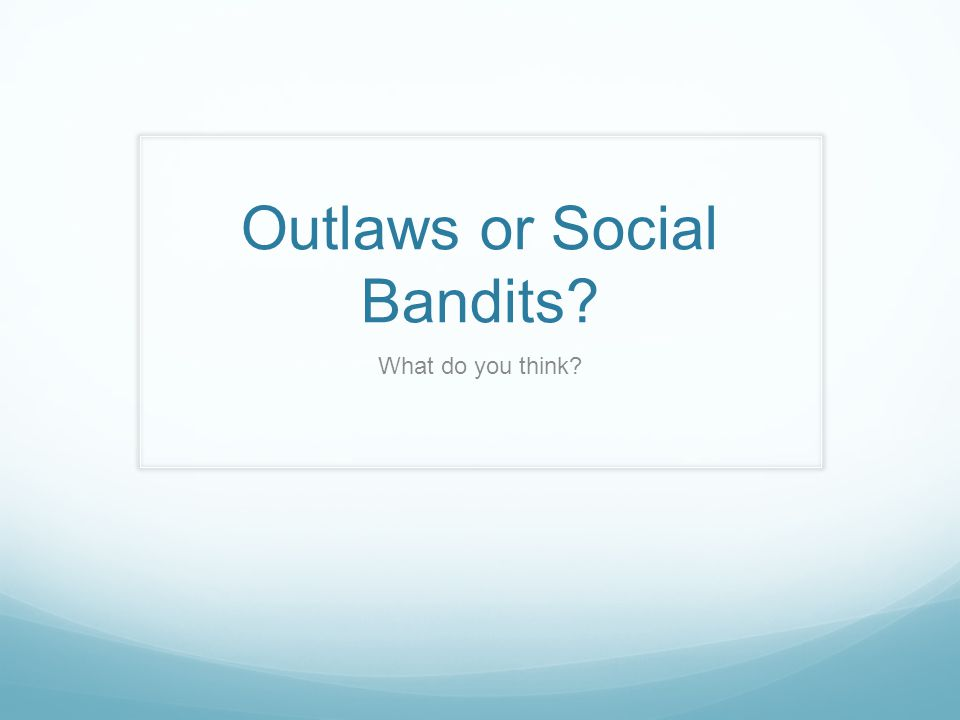 Outlaws or Social Bandits What do you think
