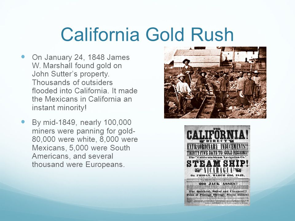 California Gold Rush On January 24, 1848 James W. Marshall found gold on John Sutter's property.