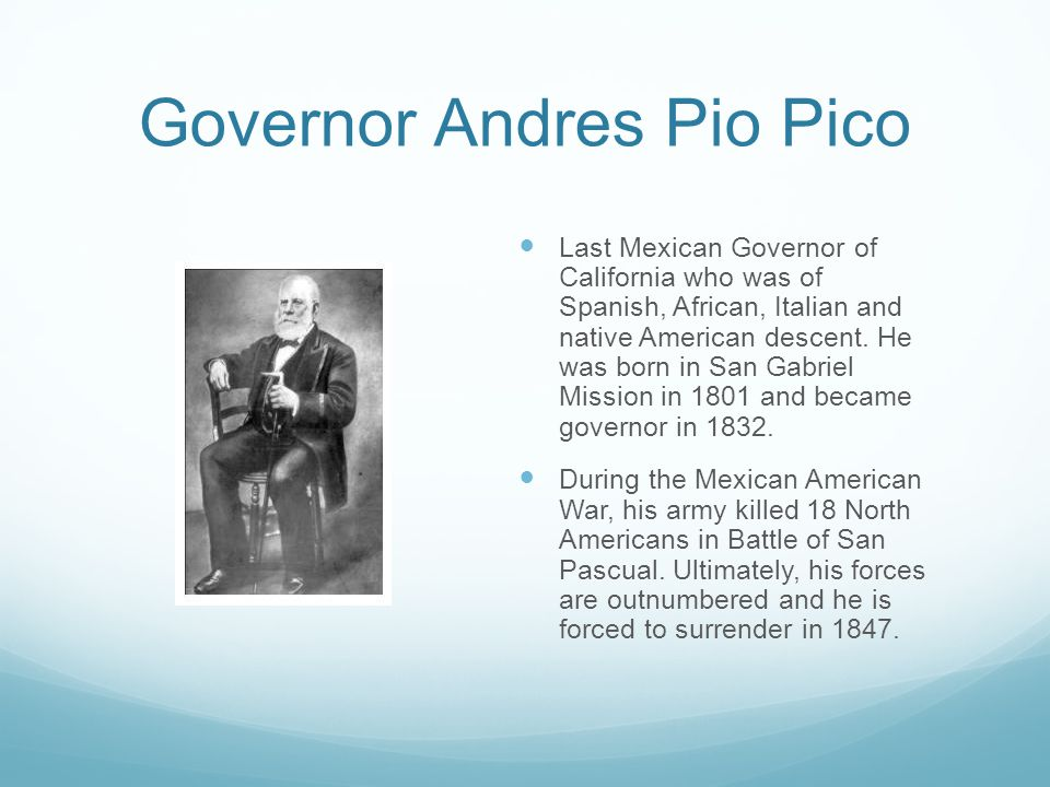 Governor Andres Pio Pico Last Mexican Governor of California who was of Spanish, African, Italian and native American descent. He was born in San Gabr