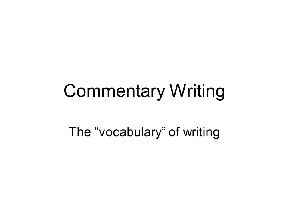 Commentary Writing The vocabulary of writing