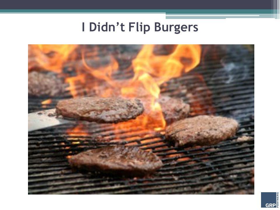 I Didn't Flip Burgers