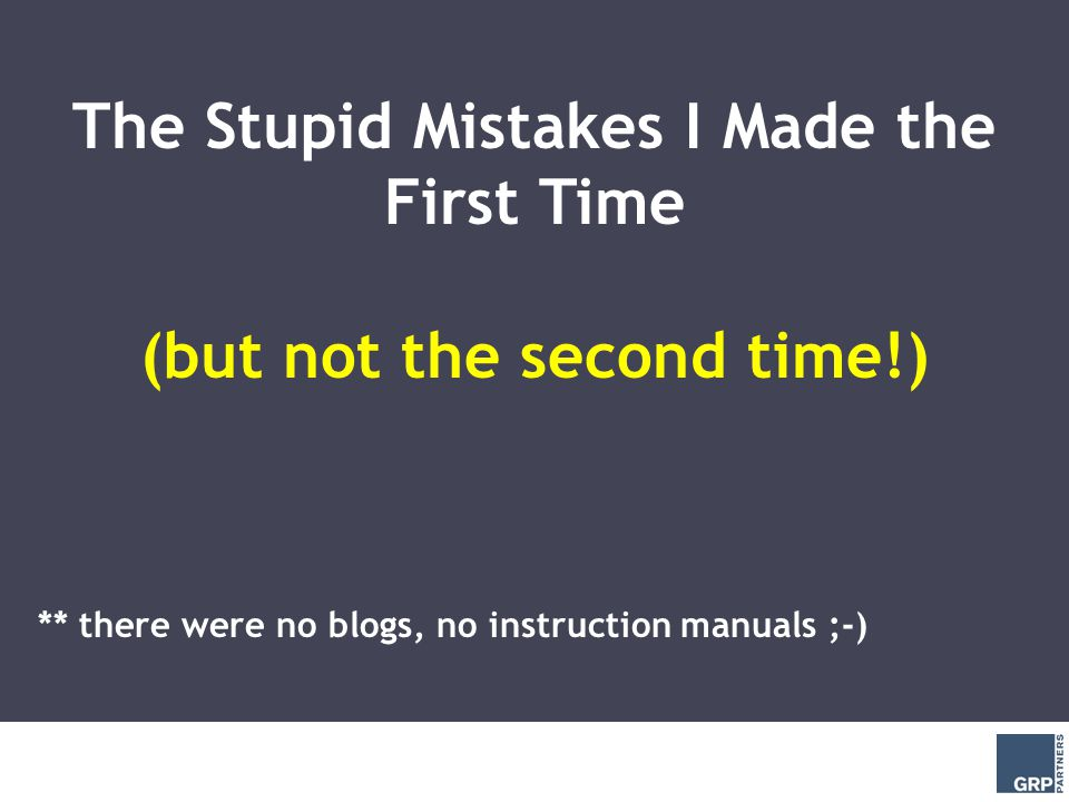 The Stupid Mistakes I Made the First Time (but not the second time!) ** there were no blogs, no instruction manuals ;-)