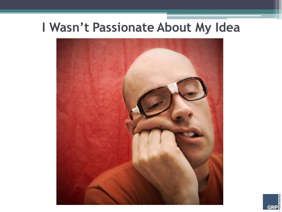 I Wasn't Passionate About My Idea