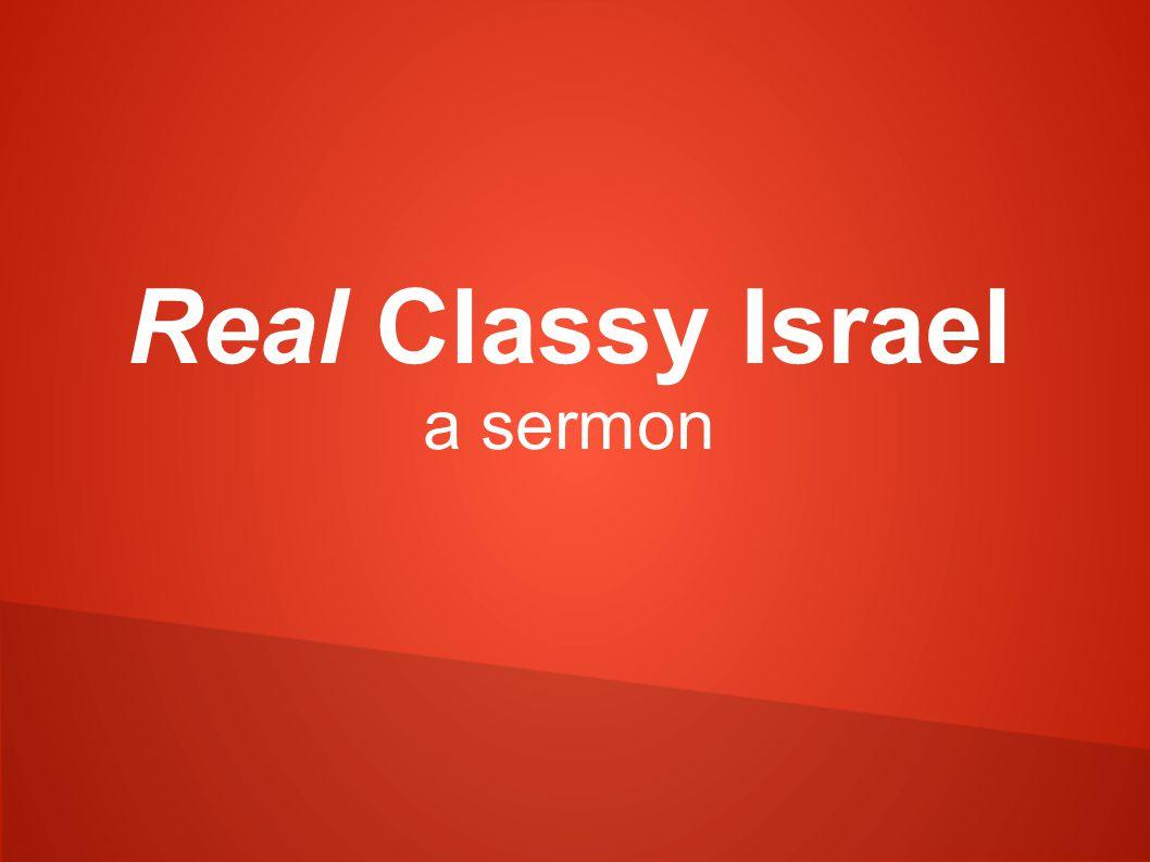 Real Classy Israel a sermon