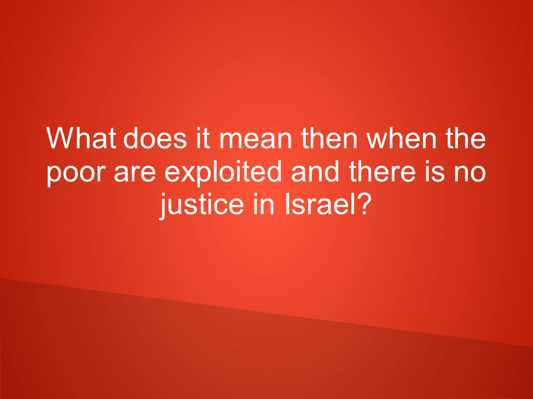What does it mean then when the poor are exploited and there is no justice in Israel?