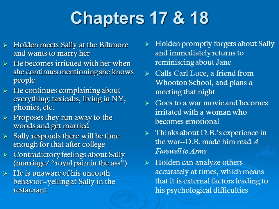 Chapters 17 & 18  Holden meets Sally at the Biltmore and wants to marry her  He becomes irritated with her when she continues mentioning she knows p