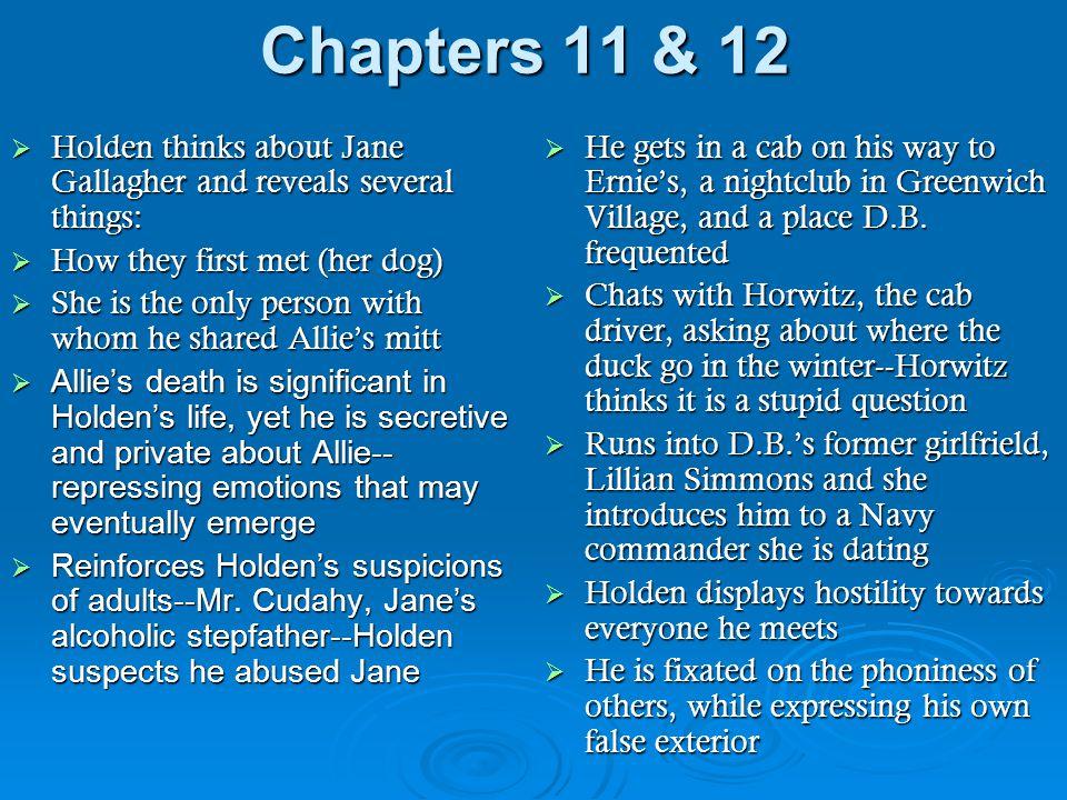 Chapters 11 & 12  Holden thinks about Jane Gallagher and reveals several things:  How they first met (her dog)  She is the only person with whom he