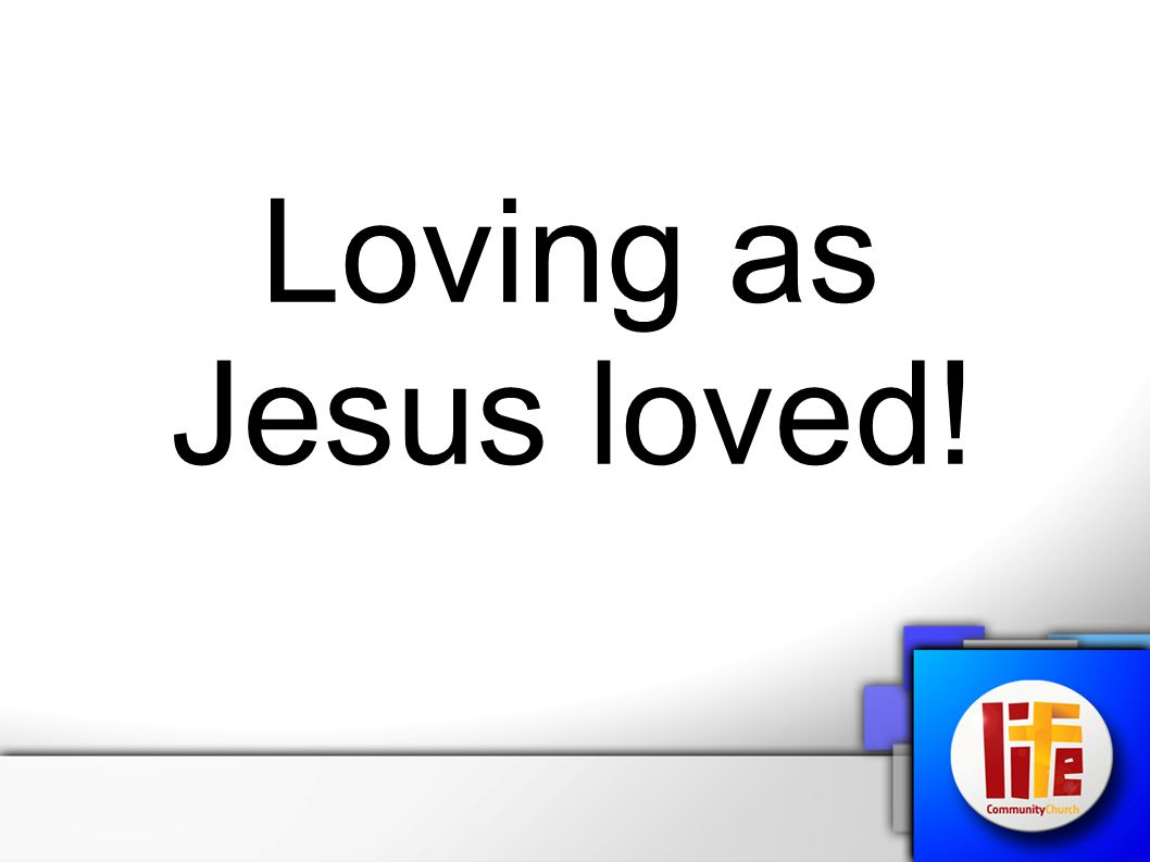 Loving as Jesus loved!