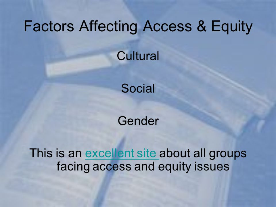 Factors Affecting Access & Equity Cultural Social Gender This is an excellent site about all groups facing access and equity issuesexcellent site