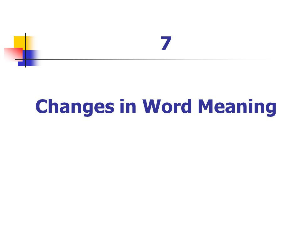 7 Changes in Word Meaning