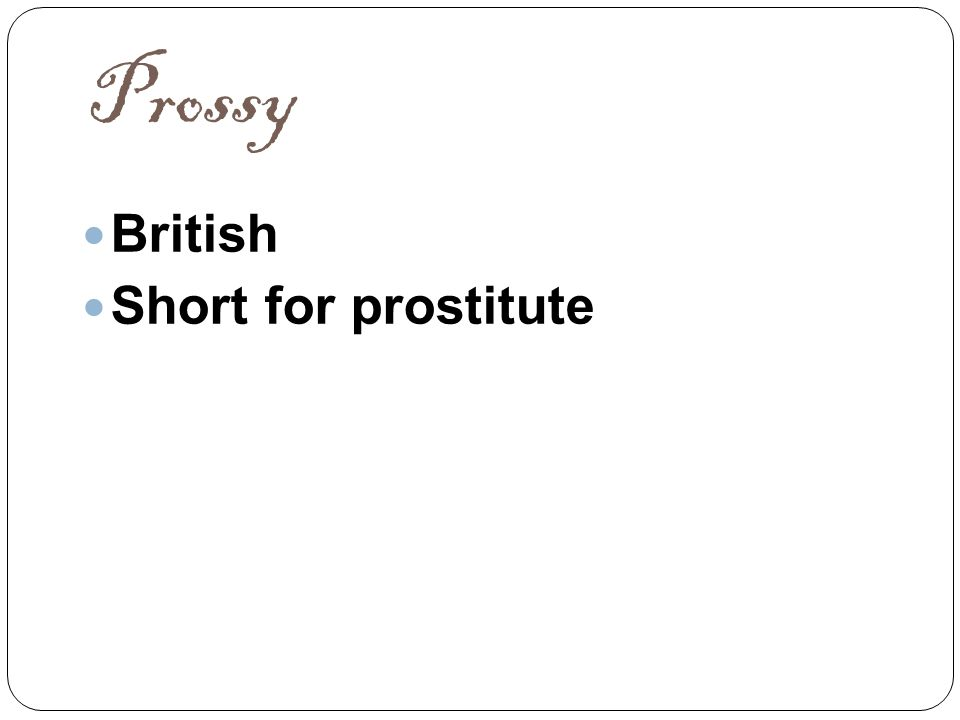 Prossy British Short for prostitute