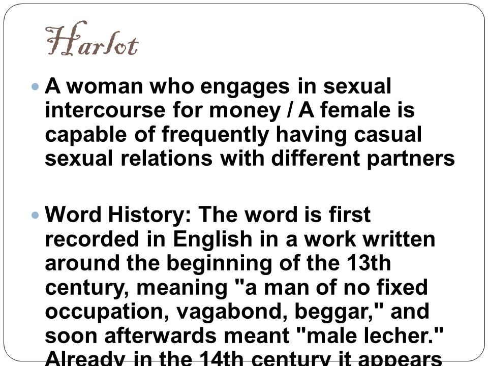 Harlot A woman who engages in sexual intercourse for money / A female is capable of frequently having casual sexual relations with different partners