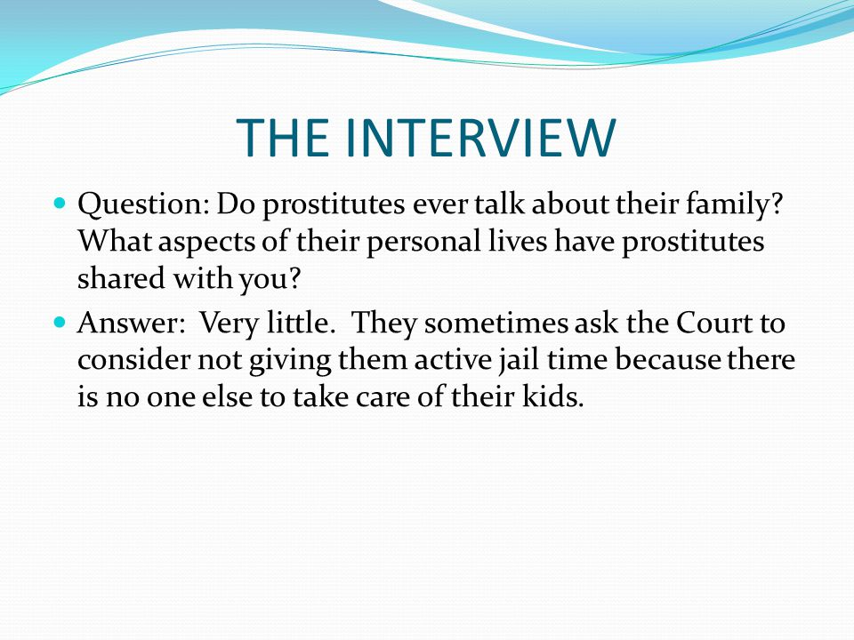 THE INTERVIEW Question: Do prostitutes ever talk about their family.
