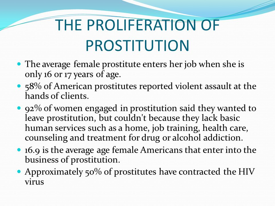 THE PROLIFERATION OF PROSTITUTION The average female prostitute enters her job when she is only 16 or 17 years of age.