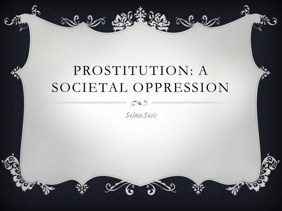 PROSTITUTION: A SOCIETAL OPPRESSION Selma Sosic