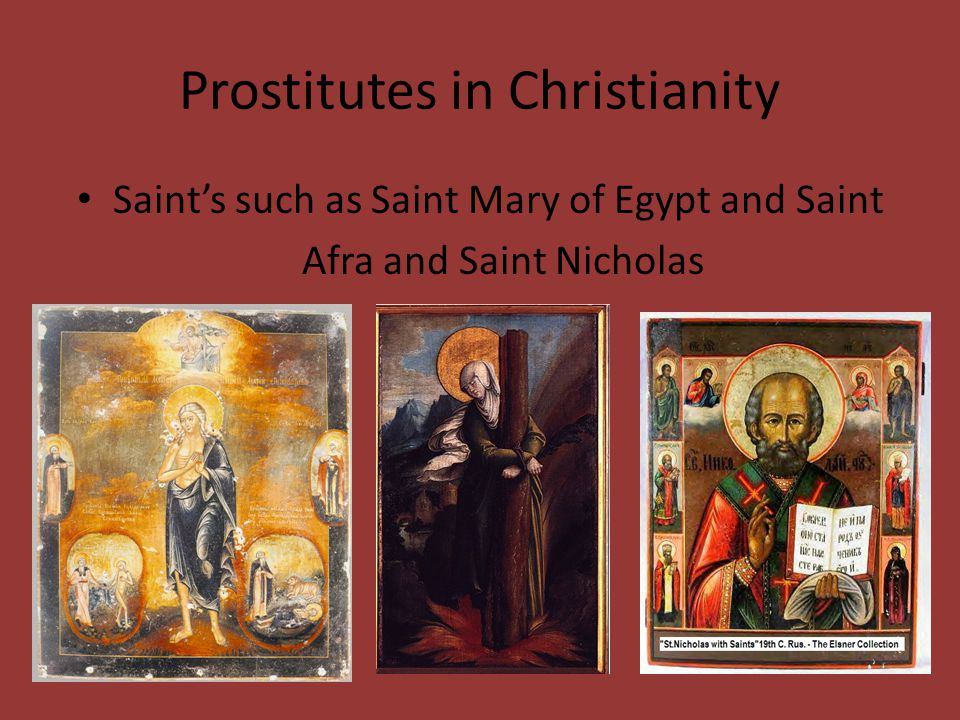 Prostitutes in Christianity Saint's such as Saint Mary of Egypt and Saint Afra and Saint Nicholas