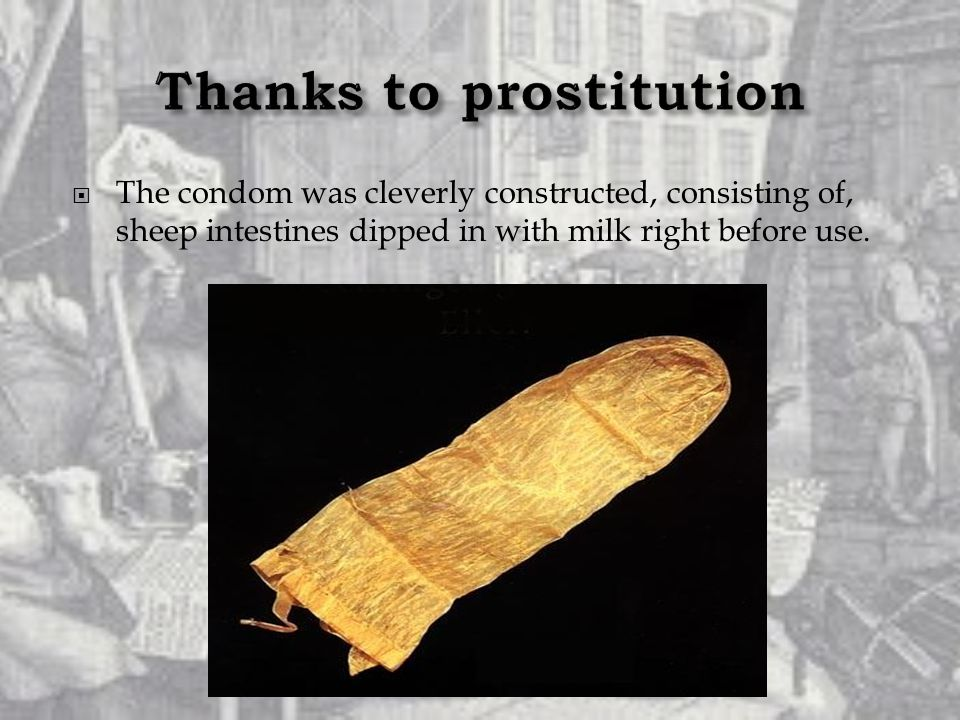  The condom was cleverly constructed, consisting of, sheep intestines dipped in with milk right before use.
