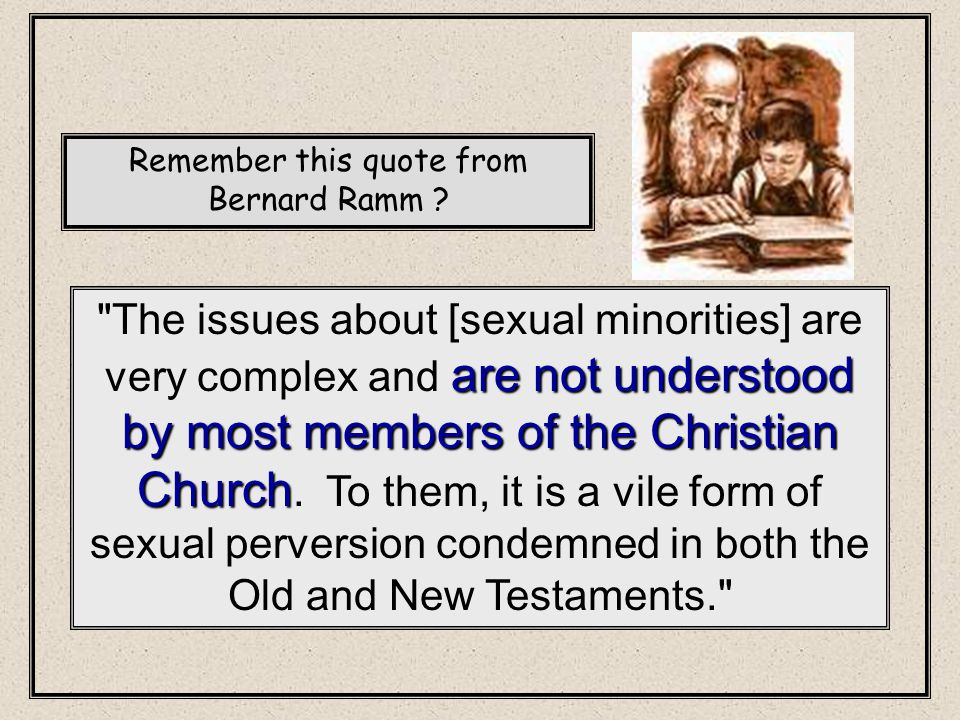 are not understood by most members of the Christian Church The issues about [sexual minorities] are very complex and are not understood by most members of the Christian Church.