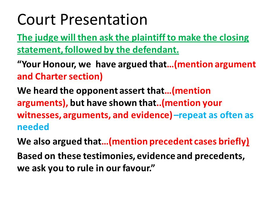 Court Presentation The judge will then ask the plaintiff to make the closing statement, followed by the defendant.