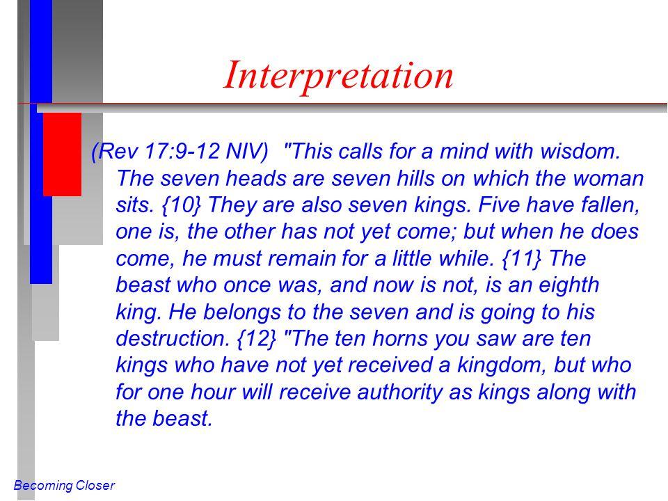 Becoming Closer Interpretation (Rev 17:9-12 NIV) This calls for a mind with wisdom.