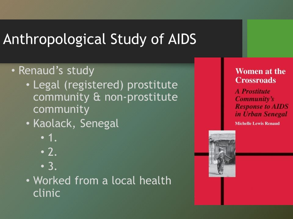 Anthropological Study of AIDS Renaud's study Legal (registered) prostitute community & non-prostitute community Kaolack, Senegal 1.
