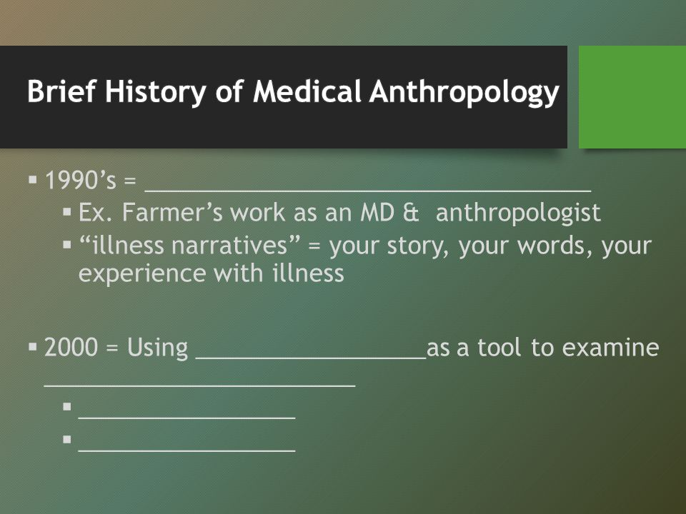 """ 1990's = _________________________________  Ex. Farmer's work as an MD & anthropologist  """"illness narratives"""" = your story, your words, your exper"""