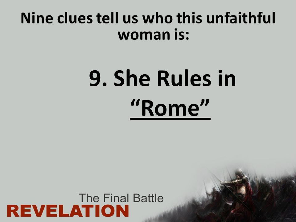 9. She Rules in Rome Nine clues tell us who this unfaithful woman is: