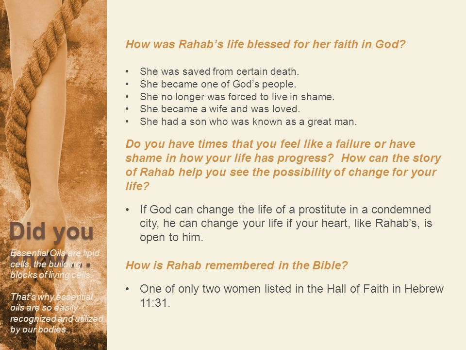 How was Rahab's life blessed for her faith in God? She was saved from certain death. She became one of God's people. She no longer was forced to live