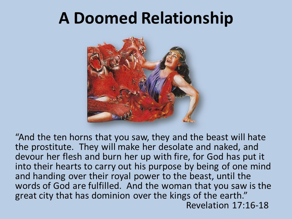 "A Doomed Relationship ""And the ten horns that you saw, they and the beast will hate the prostitute. They will make her desolate and naked, and devour"