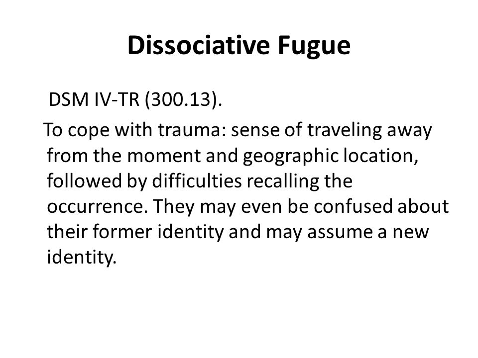 Dissociative Fugue DSM IV-TR (300.13).