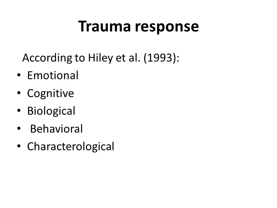 Trauma response According to Hiley et al.