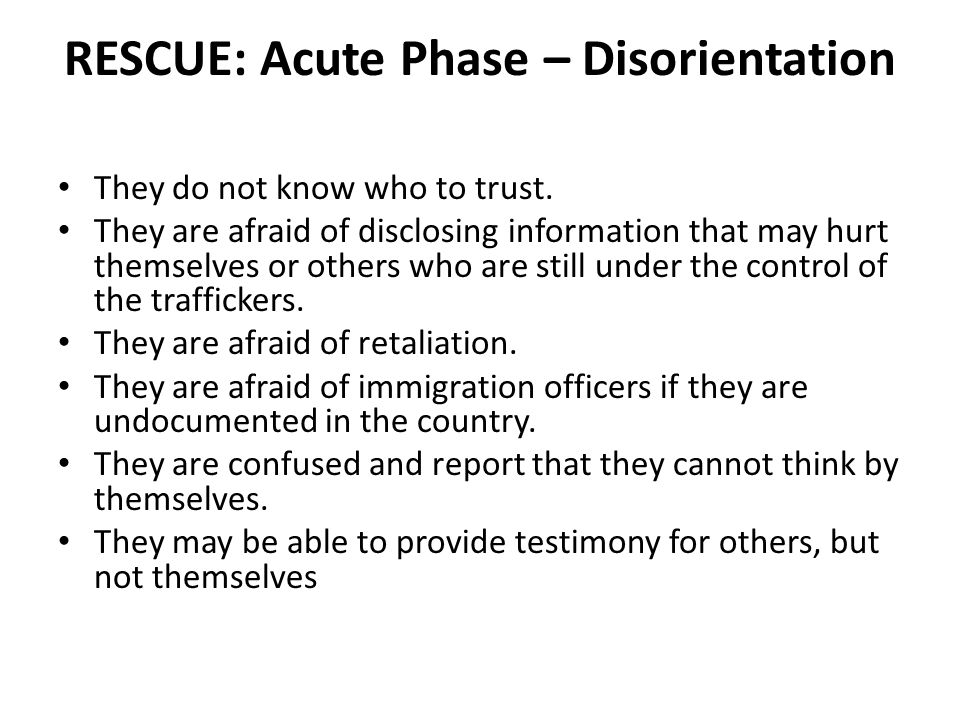RESCUE: Acute Phase – Disorientation They do not know who to trust.