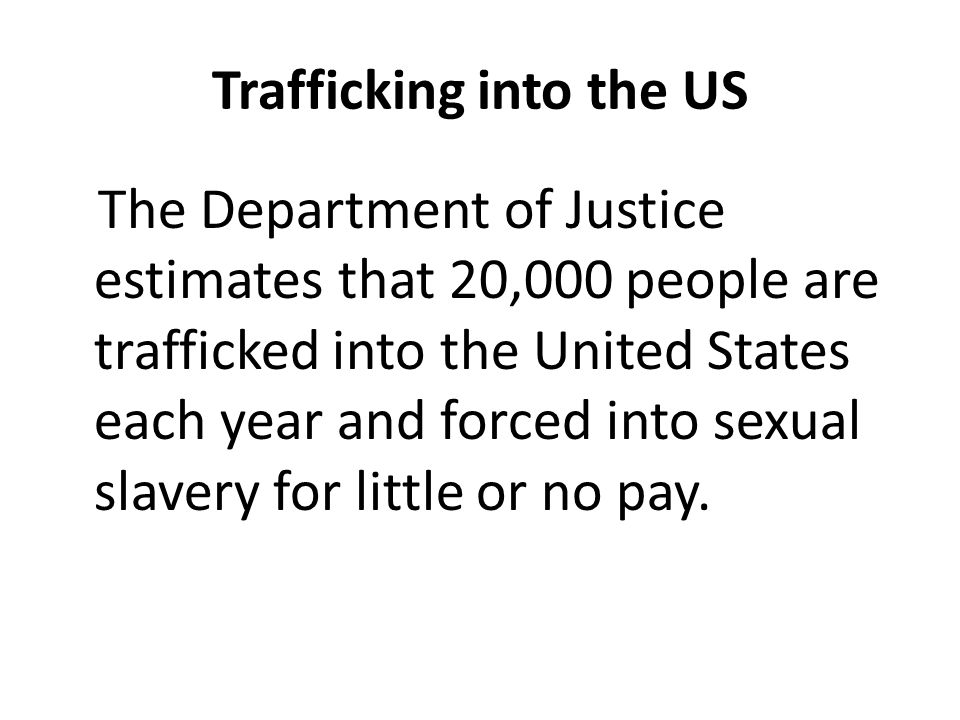 Worldwide United Nations estimates that there are between 20-27 million people who are held in slavery, through violence, against their will, and for no pay (National MultiCultural Institute (NMCI)).